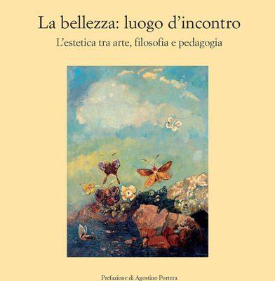 La bellezza-luogo d'incontro-L'estetica fra arte, filosofia, pedagogia-Sonia Sigurtà Braibanti - Edizioni dell'Orso 2019-ProsMedia-2021